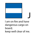 J - I am on fire and have dangerous cargo on board: keep well clear of me.