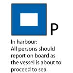 P - In harbour all persons should report on board as the vessel is about to proceed to sea